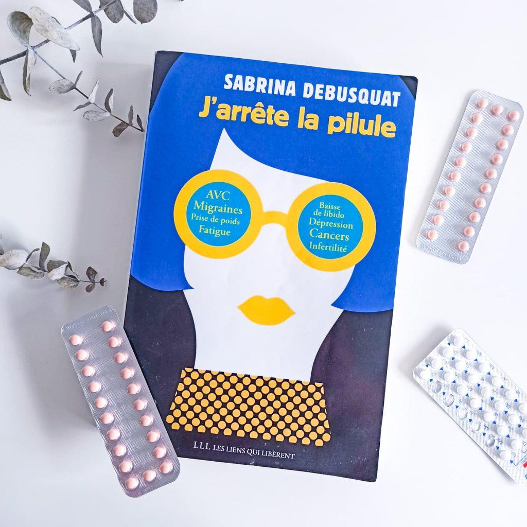 J'arrête la pilule de Sabrina Debusquat première de couverture éditions les liens qui libèrent (LLL)